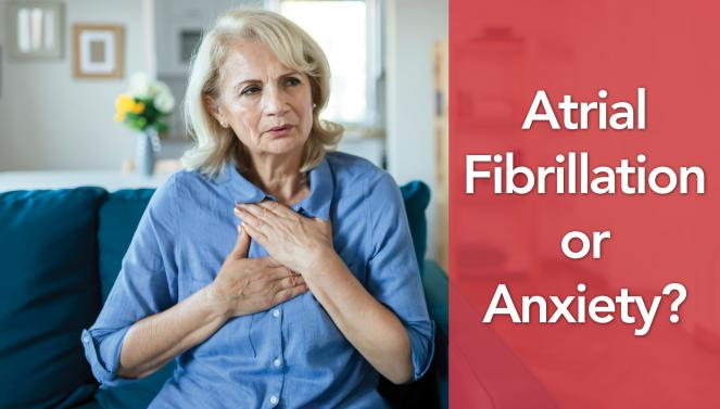 Anxiety and Atrial Fibrillation: Similar Symptoms but Not the Same